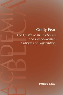 Godly Fear: The Epistle to the Hebrews and Greco-Roman Critiques of Superstition