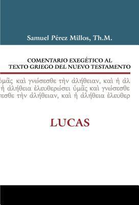 Comentario Exegetico Al Texto Griego del Nuevo Testamento: Lucas