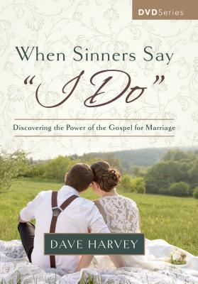 "When Sinners Say ""I Do"" Video Series: Discovering the Power of the Gospel for Marriage"