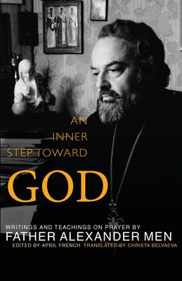An Inner Step Toward God: Writings and Teachings on Prayer