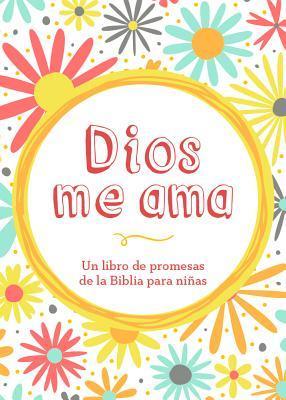 Dios Me Ama: Un Libro de Promesas de la Biblia Para Ninas