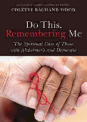 Do This, Remembering Me: The Spiritual Care of Those with Alzheimer's and Dementia
