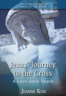Jesus' Journey to the Cross: A Love Unto Death