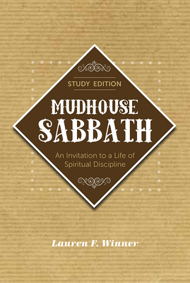 Mudhouse Sabbath: An Invitation to a Life of Spiritual Discipline