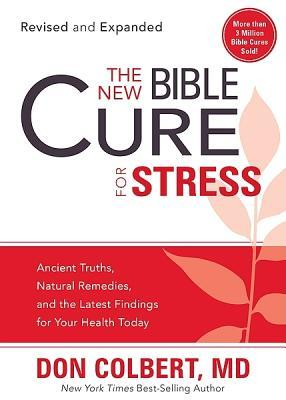 The New Bible Cure for Stress: Ancient Truths, Natural Remedies, and the Latest Findings for Your Health Today