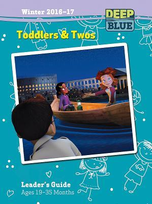 Deep Blue Toddlers & Twos Leader's Guide Winter 2016-17: Ages 19-35 Months