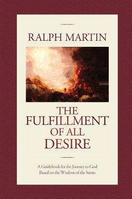The Fulfillment of All Desire: A Guidebook for the Journey to God Based on the Wisdom of the Saints