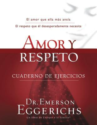 Amor Y Respeto - Cuaderno de Ejercicios = Love and Respect