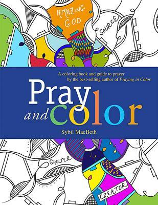 Pray and Color: A Coloring Book and Guide to Prayer by the Best-Selling Author of Praying in Color