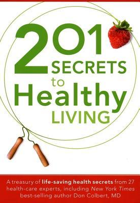 201 Secrets to Healthy Living: A Treasury of Life-Saving Health Secrets from 27 Health-Care Experts