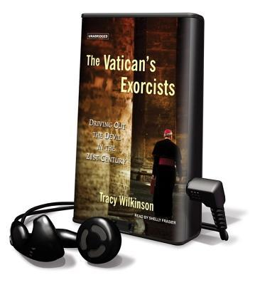The Vatican's Exorcists: Driving Out the Devil in the 21st Century [With Earbuds]