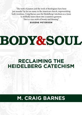 Body & Soul: Reclaiming the Heidelberg Catechism