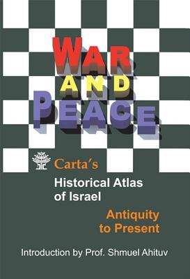 War and Peace: Carta's Historical Atlas of Israel