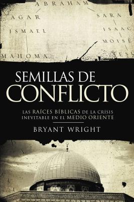 Semillas de Conflicto: Las Raices Biblicas de la Crisis Inevitable En El Medio Oriente = Seeds of Turmoil = Seeds of Turmoil