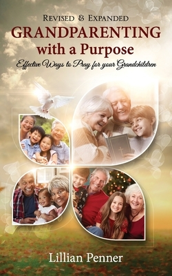 Grandparenting with a Purpose: Effective Ways to Pray for Your Grandchildren - Revised & Expanded