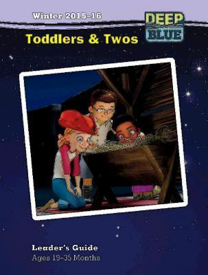Deep Blue Toddlers & Twos Leader's Guide Winter 2015-16: Ages 19-35 Months