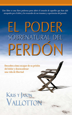 El Poder Sobrenatural del Perdon = The Supernatural Power of Forgiveness