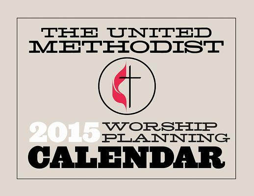 The United Methodist Worship Planning Calendar 2015