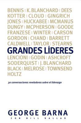 Grandes Lideres: 30 Conversaciones Reveladoras Sobre El Liderazgo