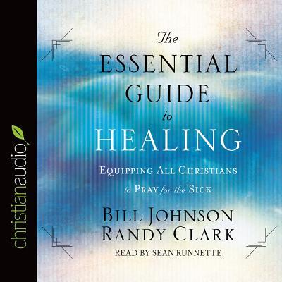 The Essential Guide to Healing: Equipping All Christians to Pray for the Sick