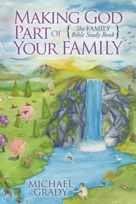 Making God Part of Your Family: The Family Bible Study Book