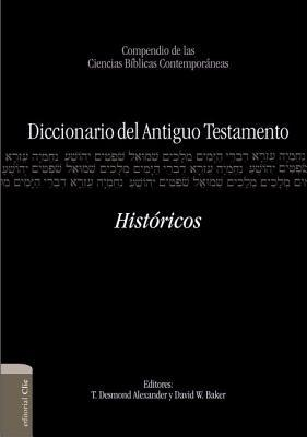 Diccionario del Antiguo Testamento � Hist�ricos: Compendio de Las Ciencias B�blicas Contempor�neas