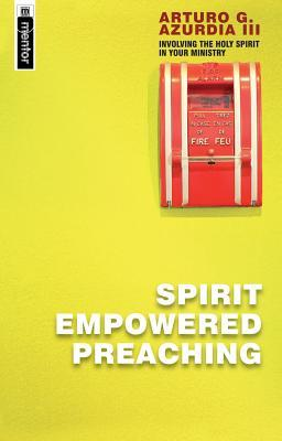 Spirit Empowered Preaching: Involve the Holy Spirit in Yoour Ministry