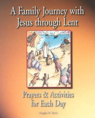 A Family Journey with Jesus Through Lent: Prayers and Activities for Each Day