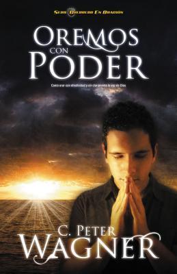Oremos Con Poder: Como Orar Con Efectividad y Oir Claramente La Voz de Dios = Praying with Power = Praying with Power