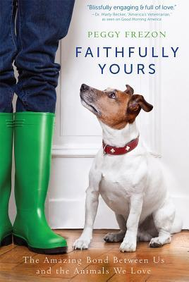 Faithfully Yours: The Amazing Bond Between Us and the Animals We Love