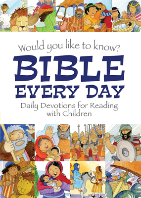Would You Like to Know? Bible Every Day: Daily Devotions for Reading with Children