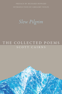 Slow Pilgrim: The Collected Poems