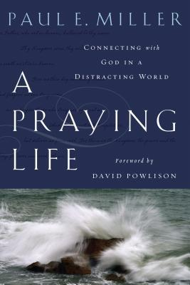 A Praying Life: Connecting with God in a Distracting World