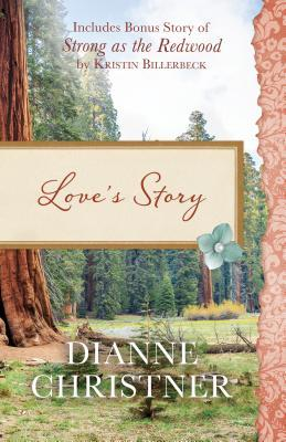 Love's Story: Also Included Is the Bonus Story of Strong as the Redwood by Kristin Billerbeck