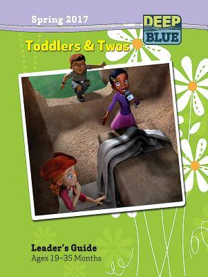 Deep Blue Toddlers & Twos Leader's Guide Spring 2017: Ages 19-35 Months