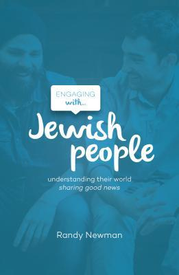 Engaging with Jewish People: Understanding Their World; Sharing Good News
