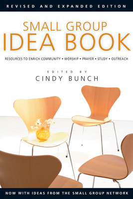 Small Group Idea Book: Resources to Enrich Community, Worship, Prayer, Study, Outreach