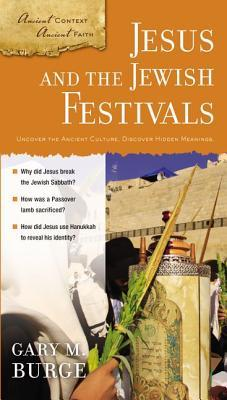 Jesus and the Jewish Festivals: Uncover the Ancient Culture, Discover Hidden Meanings.