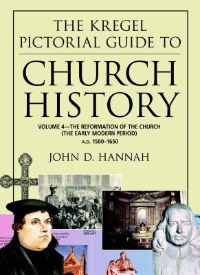 The Kregel Pictorial Guide to Church History: The Reformation of the Church During the Early Modern Period--A.D. 1500-1650
