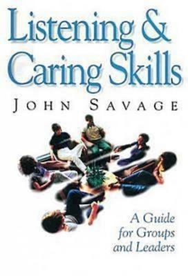 Listening & Caring Skills: A Guide for Groups and Leaders