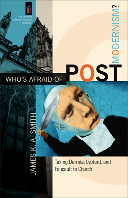 Who's Afraid of Postmodernism?: Taking Derrida, Lyotard, and Foucault to Church