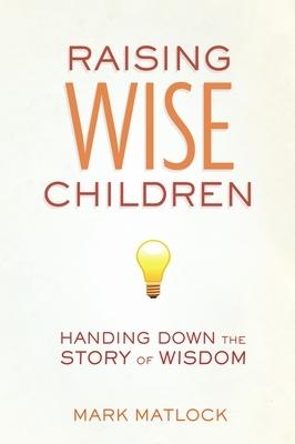 Raising Wise Children: Handing Down the Story of Wisdom