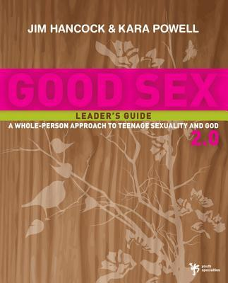 Good Sex 2.0: A Whole-Person Approach to Teenage Sexuality and God