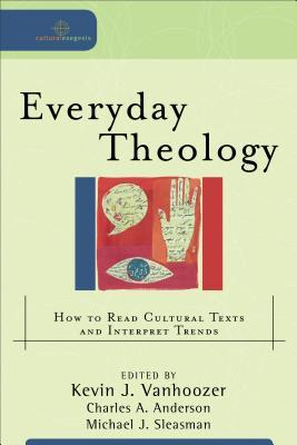 Everyday Theology: How to Read Cultural Texts and Interpret Trends