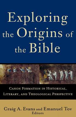 Exploring the Origins of the Bible: Canon Formation in Historical, Literary, and Theological Perspective