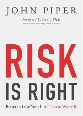 Risk Is Right: Better to Lose Your Life Than to Waste It