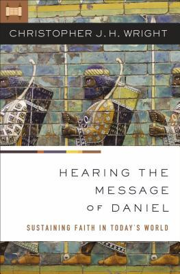Hearing the Message of Daniel: Sustaining Faith in Today's World