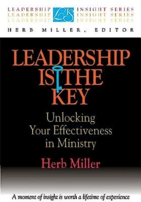 Leadership Is the Key: Unlocking Your Effectiveness in Ministry