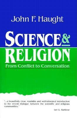 Science and Religion: From Conflict to Conversation
