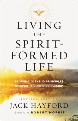 Living the Spirit-Formed Life: Growing in the 10 Principles of Spirit-Filled Discipleship